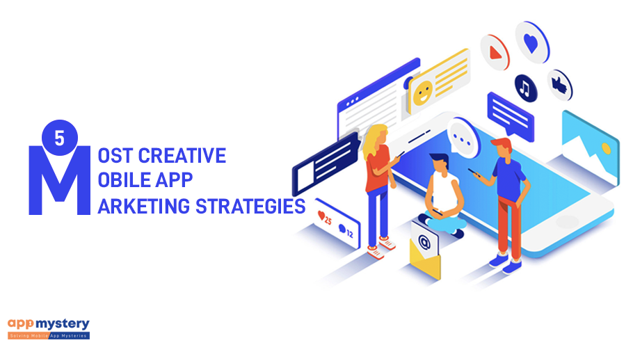 5 most creative mobile app marketing strategies
