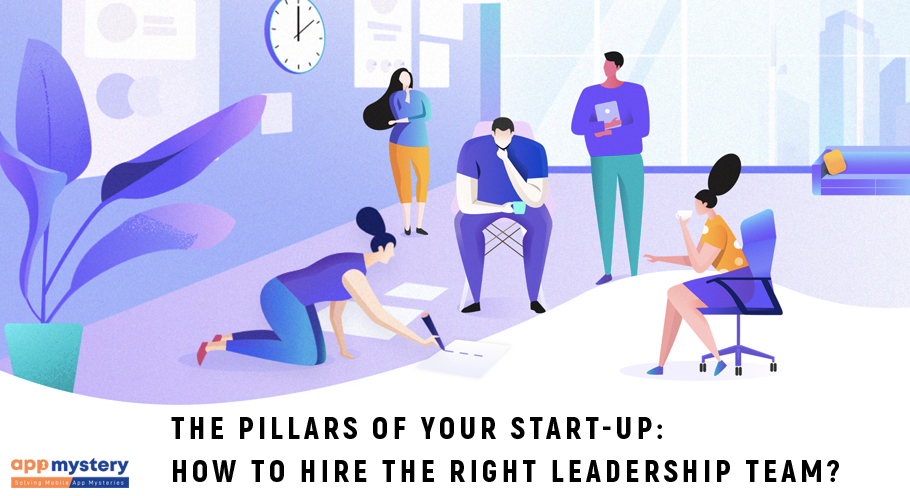 The pillars of your start-up – how to hire the right people leadership team: